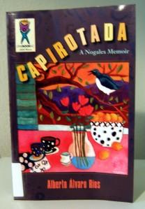 Alberto Alvaro Rios writes 'Capirotada,' a Nogales memoir.