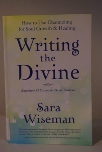 """Writing the Divine"" by Sara Wiseman explains channeling and much more."
