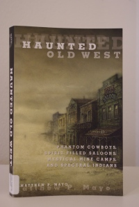 "Matthew P. Mayo writes a spellbinding book on the ""Haunted Old West."""